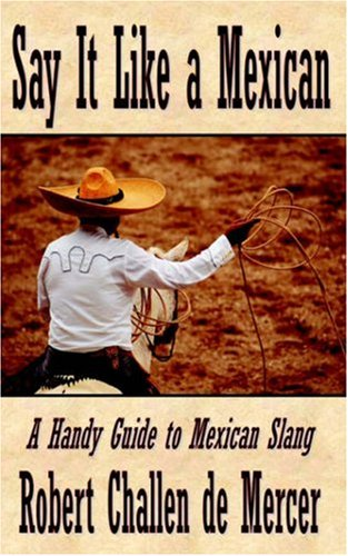 9781846854323: Say It Like a Mexican - A Handy Guide to Mexican Slang
