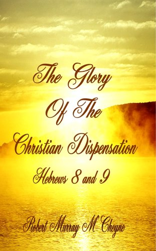 The Glory of the Christian Dispensation (Hebrews 8 & 9) (1846857031) by Robert Murray M'Cheyne; Robert Murray McCheyne; R M M'Cheyne; R M McCheyne
