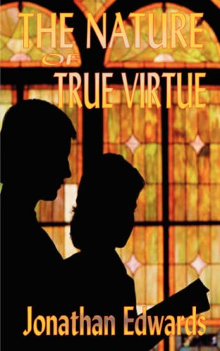 9781846857591: The Nature of True Virtue (The Works of Jonathan Edwards)