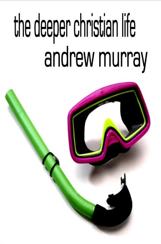 The Deeper Christian Life, An Aid to its Attainment (Andrew Murray Christian Classics) (1846858399) by Andrew Murray