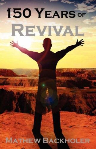 150 years of Revival - Days of: Backholer, Mathew