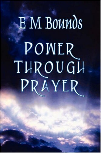 Power Through Prayer (Christian Classics): E M Bounds,