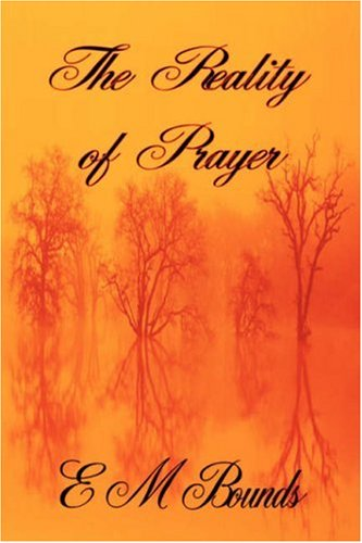 9781846859250: The Reality of Prayer (E M Bounds Christian Classics)