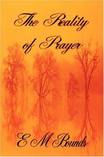 9781846859250: The Reality of Prayer (E M Bounds Christian Classics)