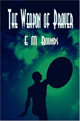 The Weapon of Prayer (True Spiritual Warfare): Bounds, E M;