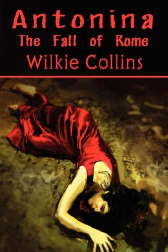 9781846859762: Antonina or The Fall of Rome (Wilkie Collins Classic Fiction)