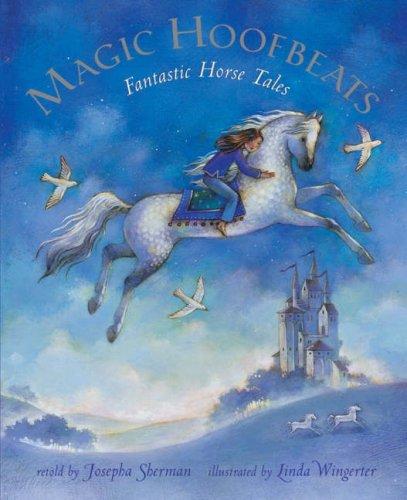 Magic Hoofbeats: Fantastic Horse Tales [With CD][ MAGIC HOOFBEATS: FANTASTIC HORSE TALES [WITH CD] ] by Sherman, Josepha (Author) Sep-01-07[ Paperback ] (1846861284) by Josepha Sherman