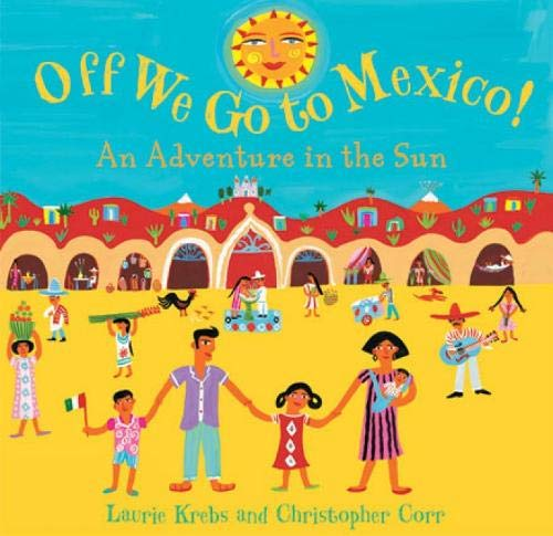 Off We Go to Mexico!: An Adventure in the Sun: Krebs, Laurie