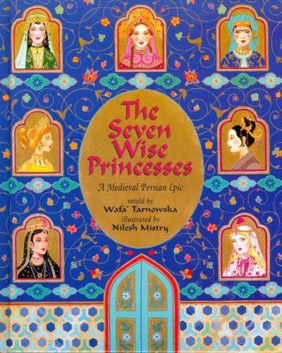 9781846862496: The Seven Wise Princesses: A Medieval Persian Epic [7 WISE PRINCESSES] [Hardcover]