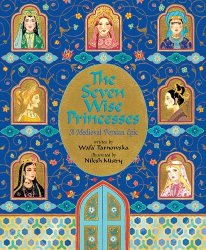 9781846862502: The Seven Wise Princesses: A Medieval Persian Epic