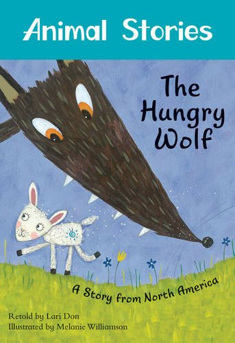 The Hungry Wolf: A Story from North America (Animal Stories)