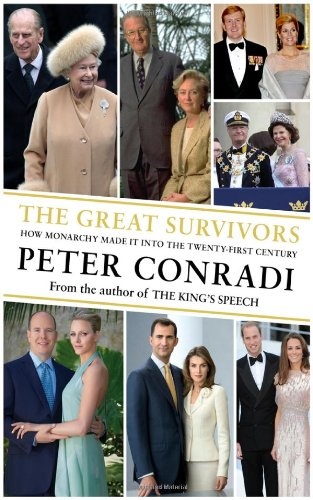 9781846882098: The Great Survivors: How Monarchy Made It Into the Twenty-First Century. Peter Conradi