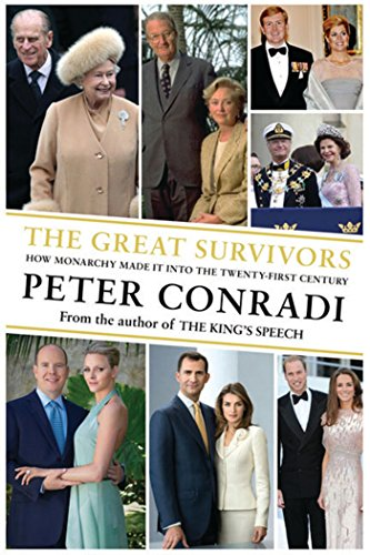 The Great Survivors: How Monarchy Made It into the Twenty-First Century: Peter Conradi