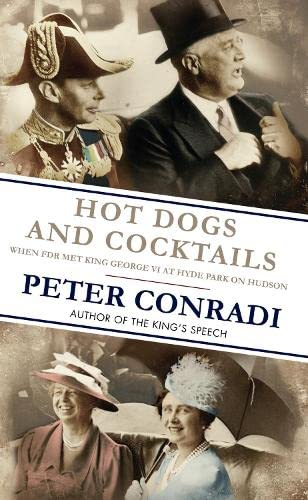 9781846882944: Hot Dogs and Cocktails: When FDR Met King George VI at Hyde Park on Hudson