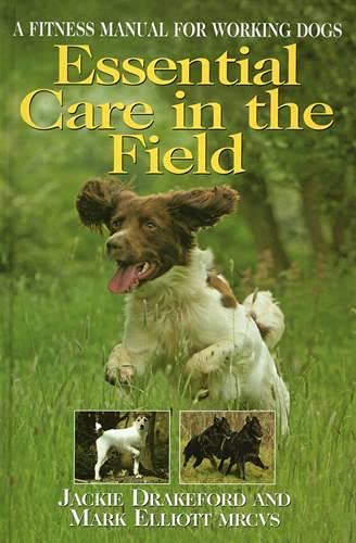 Essential Care in the Field: A Fitness Manual for Working Dogs: Drakeford, Jackie, Elliott MRCVS, ...