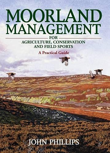 Moorland Management: For Agriculture, Conservation and Field Sports - A Practical Guide (Hardback):...