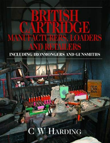9781846891458: British Cartridge Manufacturers, Loaders and Retailers Including Ironmongers and Gunsmiths