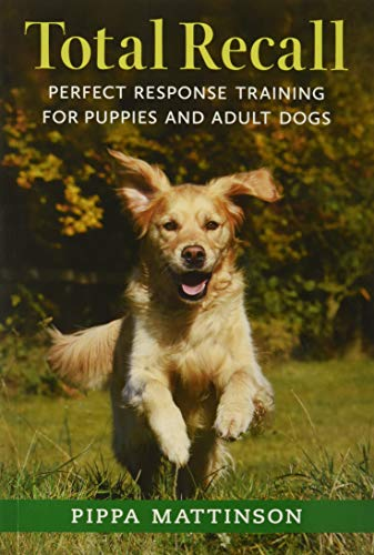 9781846891496: Total Recall: Perfect Response Training for Puppies and Adult Dogs