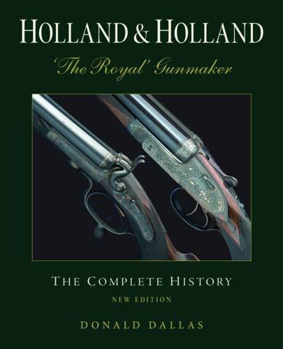 Holland Holland the Royal Gunmaker: The Complete History (Hardback): Donald Dallas