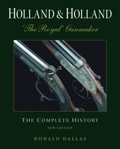 Holland & Holland 'The Royal' Gunmaker. The Complete History