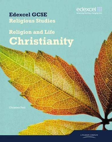 Edexcel GCSE Religious Studies Unit 2A: Religion and Life - Christianity Student Book: Paul, ...