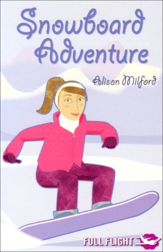 Snowboard Adventure (Full Flight Girl Power): Milford, Alison