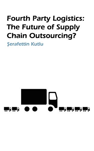 9781846930577: Fourth Party Logistics: Is It the Future of Supply Chain Outsourcing?: Is It The Future Of Supply Chain Chain Outsourcing?