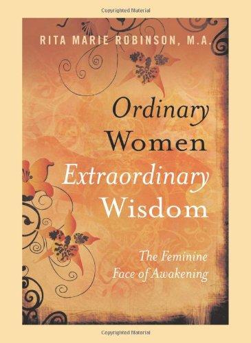 Ordinary Women Extraordinary Wisdom: The Feminine Face of Awakening: Robinson, Rita Marie