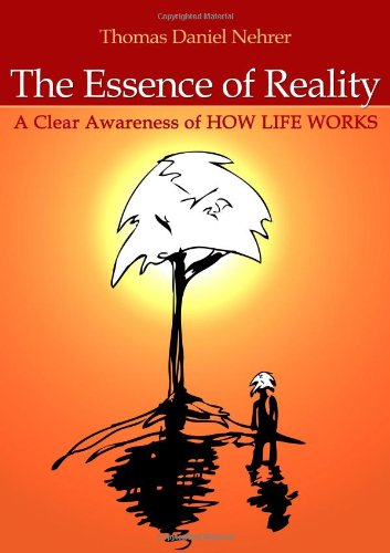 Essence of Reality: A Clear Awareness of How Works: Thomas Nehrer