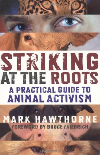 9781846940910: Striking at the Roots: A Practical Guide to Animal Activism