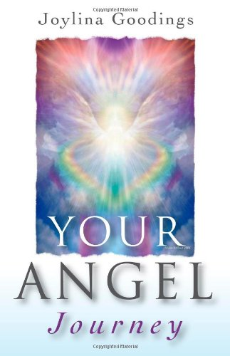 Your Angel Journey: A Guide to Releasing Your Inner Angel: Joylina Goodings
