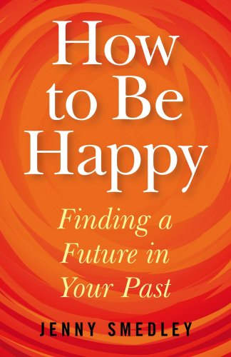 9781846941504: How to be Happy: Finding a Future in Your Past