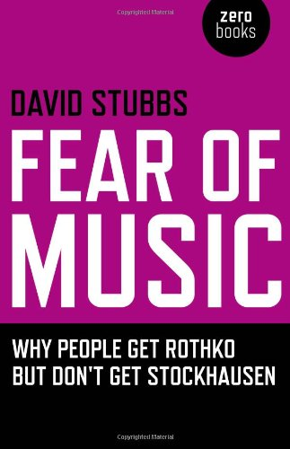 9781846941795: Fear of Music: Why People Get Rothko but Don't Get Stockhausen