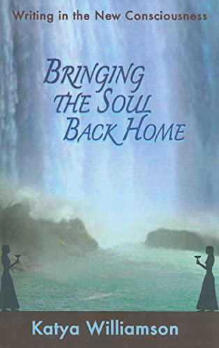 Bringing the Soul Back Home: Writing in: Williamson, Katya