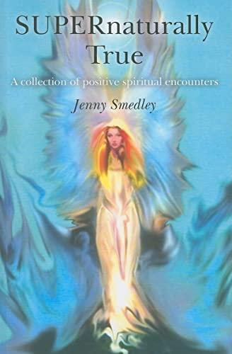 9781846942310: SUPERnaturally True: A Collection of Positive Spiritual Encounters
