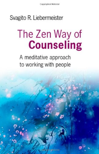 ZEN WAY OF COUNSELING: A Meditative Approach To Working With People