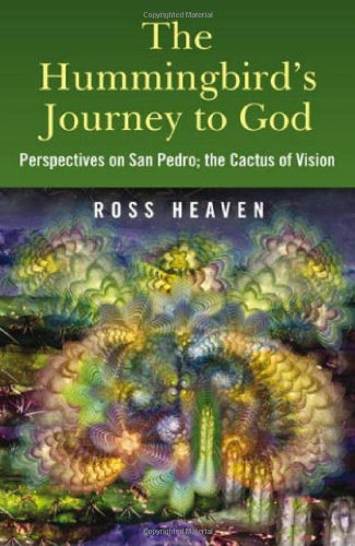 The Hummingbird's Journey to God: Perspectives on San Pedro - the Cactus of Vision: Ross ...
