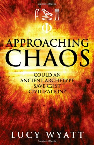 9781846942556: Approaching Chaos: Could an Ancient Archetype Save C21st Civilization?