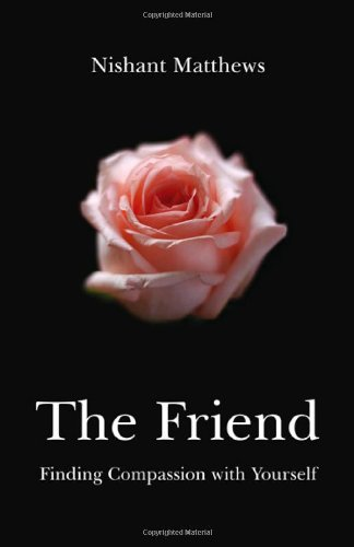 9781846942716: The Friend: Finding Compassion with Yourself