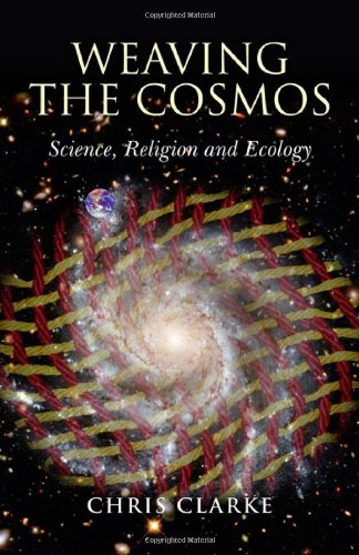 Weaving the Cosmos: Science, Religion and Ecology: Clarke, Chris
