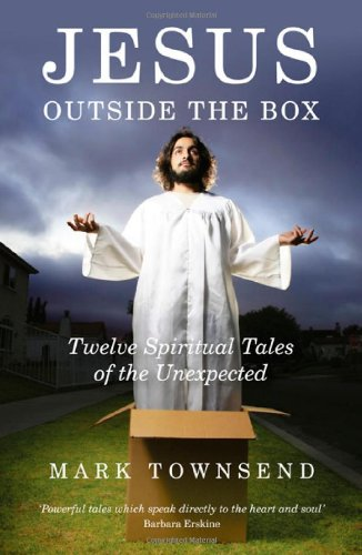Jesus Outside the Box: Twelve Spiritual Tales of the Unexpected: Townsend, Mark