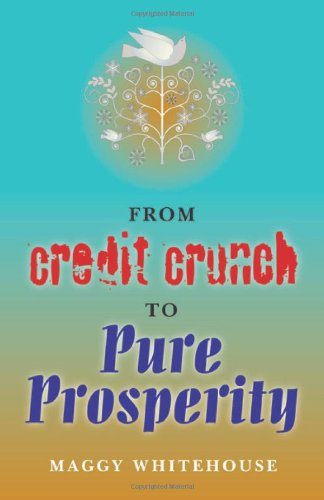 9781846943287: From Credit Crunch to Pure Prosperity