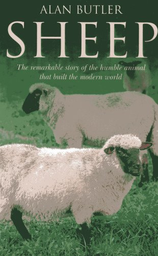 9781846943812: Sheep: The Remarkable Story of the Humble Animal That Built the Modern World
