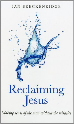 Reclaiming Jesus: Making sense of the man without the miracles: Ian Breckenridge-Jackson