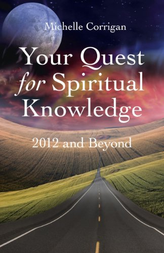Your Quest for Spiritual Knowledge: 2012 and Beyond: Michelle Corrigan