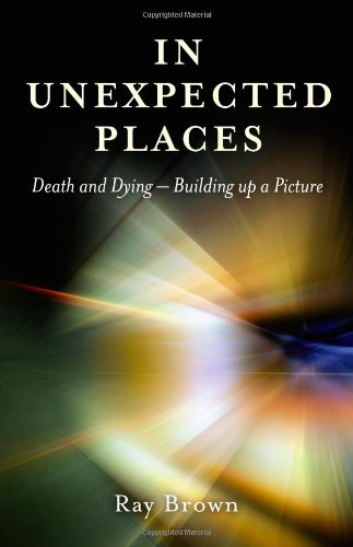 In Unexpected Places: Death and dying ? building up a picture: Brown, Ray