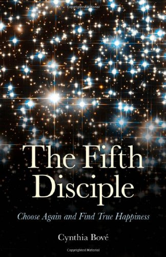 The Fifth Disciple: Choose Again and Find True Happiness: Cynthia Bove