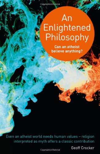 9781846944246: An Enlightened Philosophy: Can an Atheist Believe Anything?