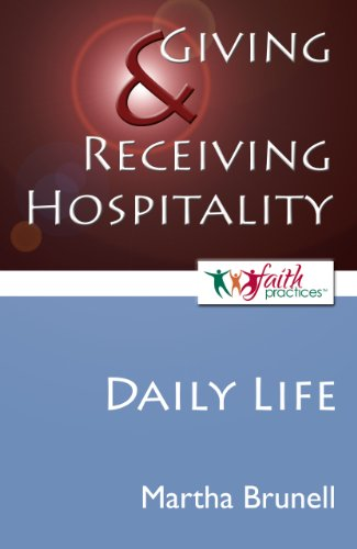 Giving and Receiving Hospitality [Daily Life] (Faith Practices): Martha Brunell