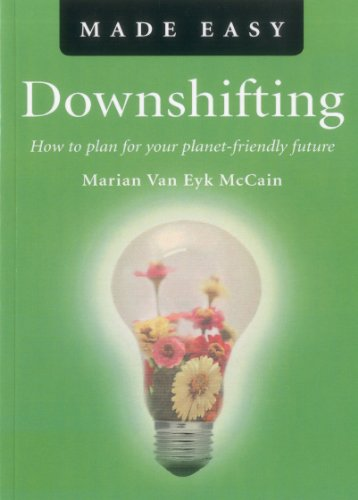 Downshifting Made Easy: How to plan for your planet-friendly future: McCain, Marian Van Eyk